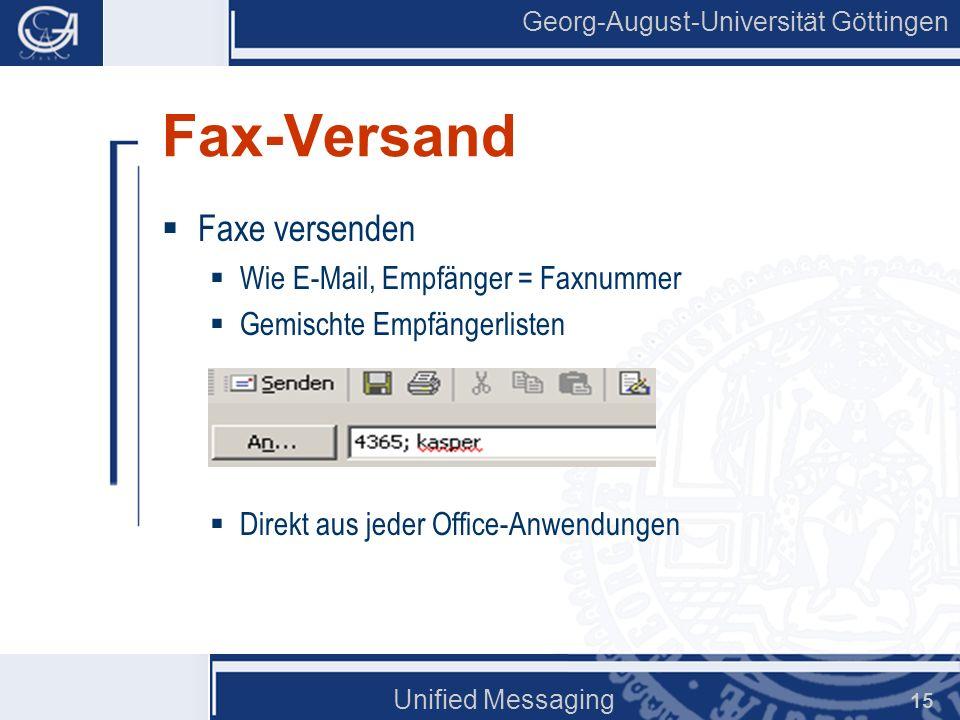 Georg-August-Universität Göttingen Unified Messaging 15 Fax-Versand Faxe versenden Wie E-Mail, Empfänger = Faxnummer Gemischte Empfängerlisten Direkt