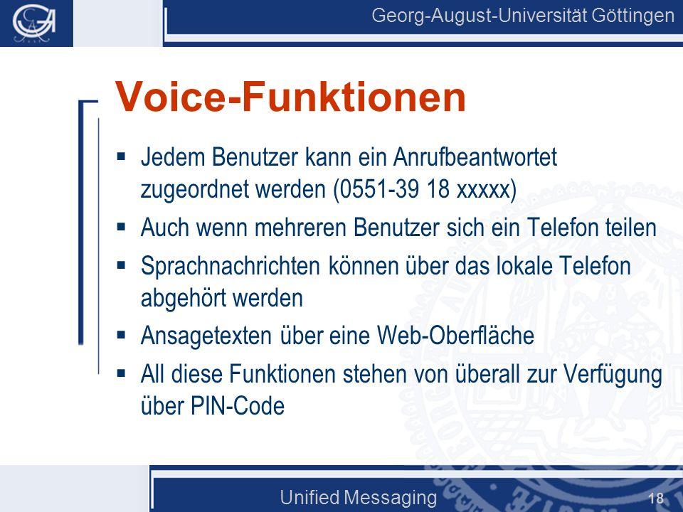 Georg-August-Universität Göttingen Unified Messaging 18 Voice-Funktionen Jedem Benutzer kann ein Anrufbeantwortet zugeordnet werden (0551-39 18 xxxxx)