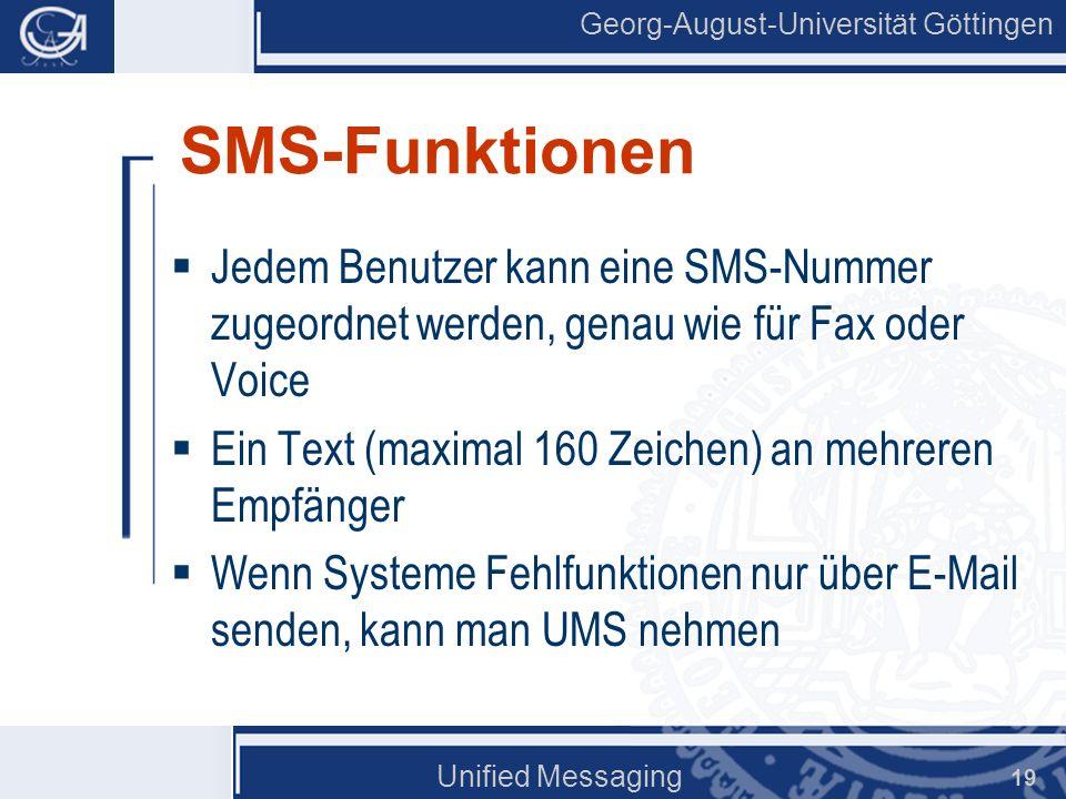 Georg-August-Universität Göttingen Unified Messaging 19 SMS-Funktionen Jedem Benutzer kann eine SMS-Nummer zugeordnet werden, genau wie für Fax oder V