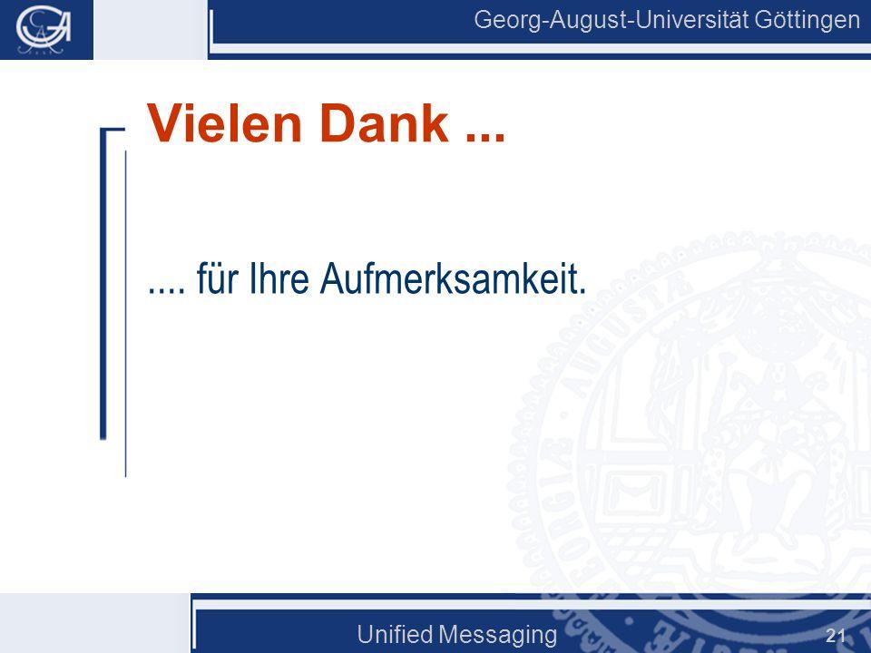 Georg-August-Universität Göttingen Unified Messaging 21 Vielen Dank....... für Ihre Aufmerksamkeit.