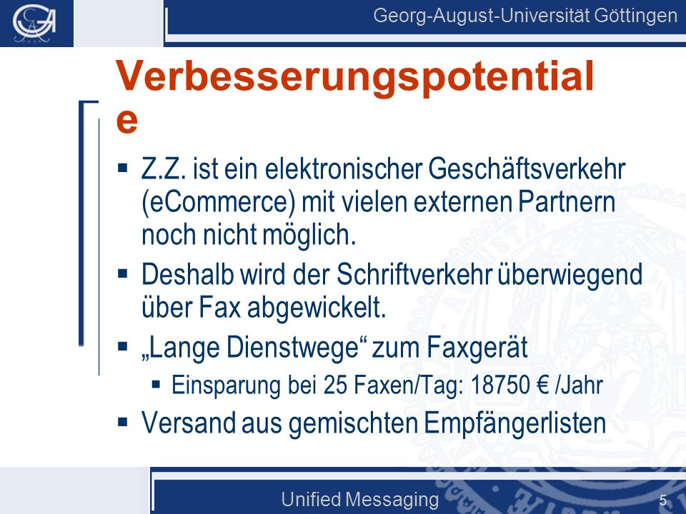 Georg-August-Universität Göttingen Unified Messaging 5 Verbesserungspotential e Z.Z. ist ein elektronischer Geschäftsverkehr (eCommerce) mit vielen ex
