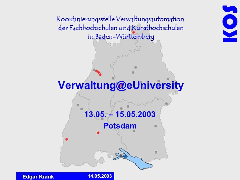 Koordinierungsstelle Verwaltungsautomation der Fachhochschulen und Kunsthochschulen in Baden-Württemberg Edgar Krank 14.05.2003 Verwaltung@eUniversity