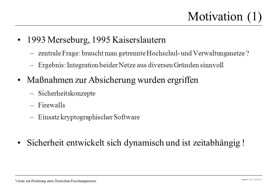 Verein zur Förderung eines Deutschen Forschungsnetzes mp/SecVerw 5.HV- 3 - 26.01.2014 Motivation (1) 1993 Merseburg, 1995 Kaiserslautern –zentrale Fra