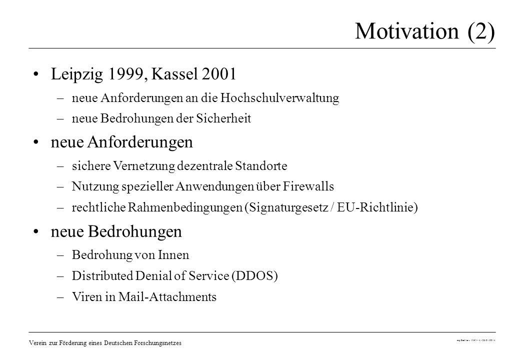 Verein zur Förderung eines Deutschen Forschungsnetzes mp/SecVerw 5.HV- 4 - 26.01.2014 Motivation (2) Leipzig 1999, Kassel 2001 –neue Anforderungen an