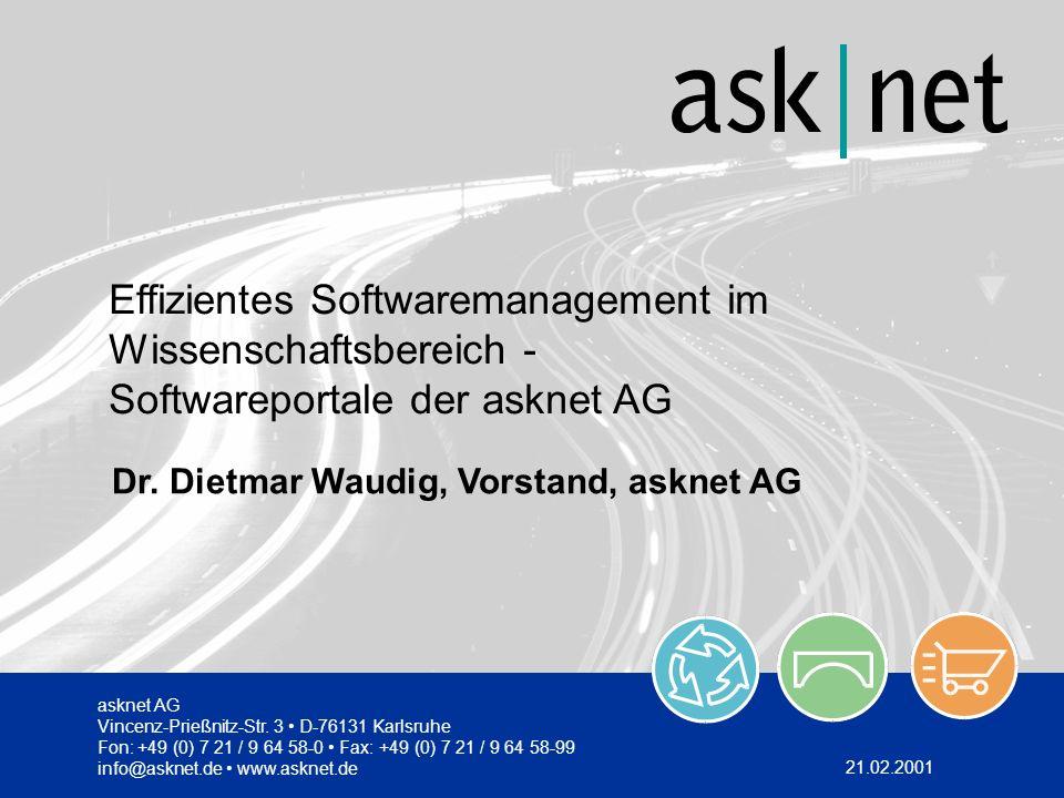 Dr. Dietmar Waudig, Vorstand, asknet AG asknet AG Vincenz-Prießnitz-Str. 3 D-76131 Karlsruhe Fon: +49 (0) 7 21 / 9 64 58-0 Fax: +49 (0) 7 21 / 9 64 58