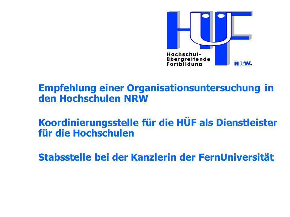 Empfehlung einer Organisationsuntersuchung in den Hochschulen NRW Koordinierungsstelle für die HÜF als Dienstleister für die Hochschulen Stabsstelle bei der Kanzlerin der FernUniversität