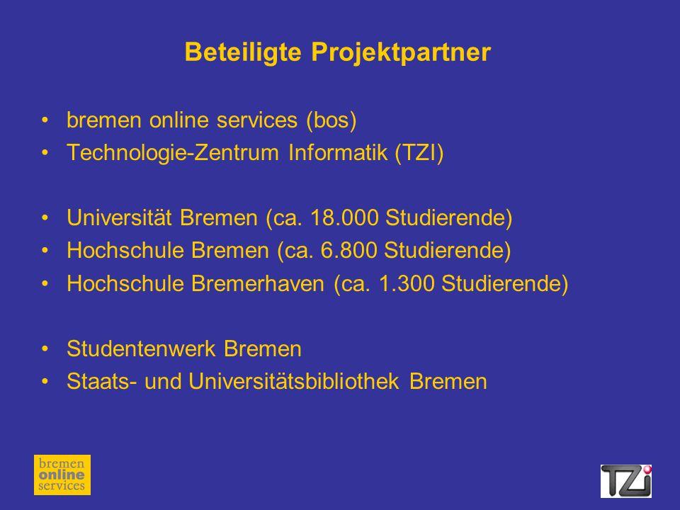Beteiligte Projektpartner bremen online services (bos) Technologie-Zentrum Informatik (TZI) Universität Bremen (ca.