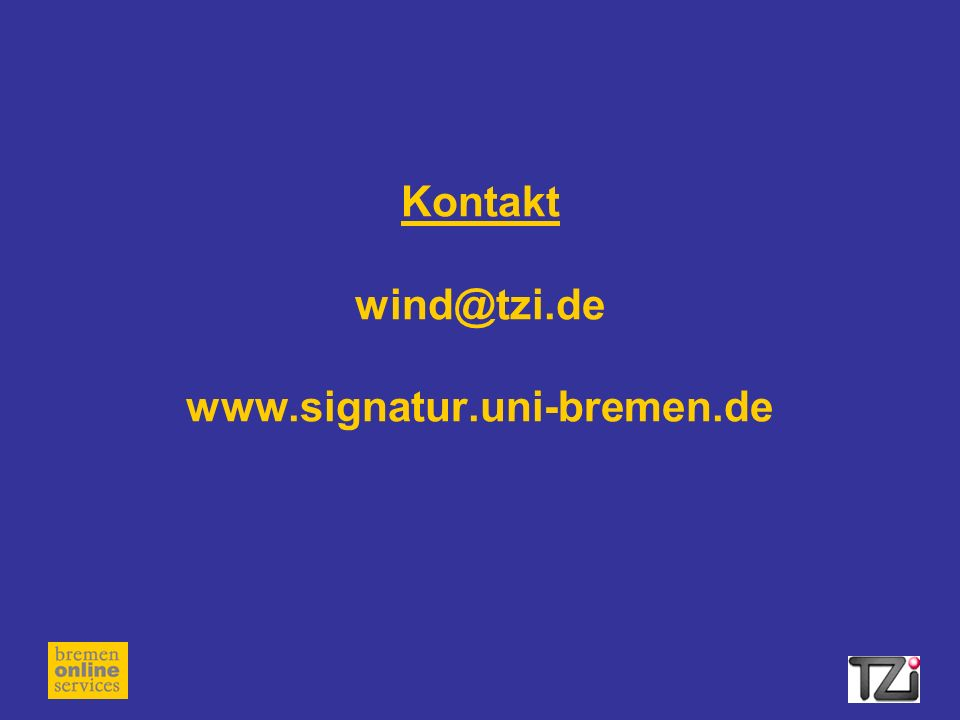 Kontakt wind@tzi.de www.signatur.uni-bremen.de