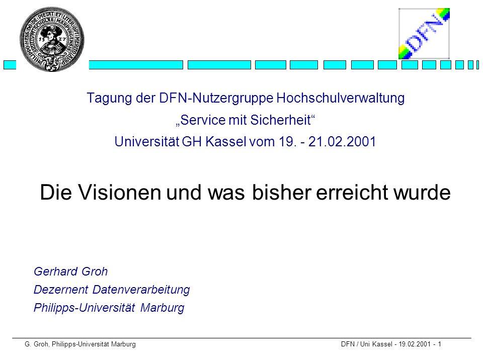 G. Groh, Philipps-Universität Marburg DFN / Uni Kassel - 19.02.2001 - 1 Tagung der DFN-Nutzergruppe Hochschulverwaltung Service mit Sicherheit Univers