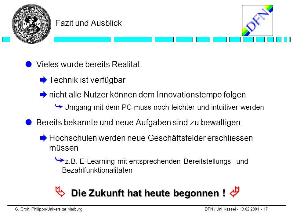 G. Groh, Philipps-Universität Marburg DFN / Uni Kassel - 19.02.2001 - 17 Fazit und Ausblick lVieles wurde bereits Realität. èTechnik ist verfügbar èni