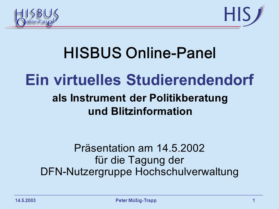 Peter Müßig-Trapp 2 14.5.2003 Gliederung 1.Überblick und Zielsetzungen 2.Sicherheitskonzept 3.Repräsentativität 4.HISBUS konkret 1.Ablauf einer Befragung 2.Ergebnisdarstellung 3.Themen 5.Zusammenfassung