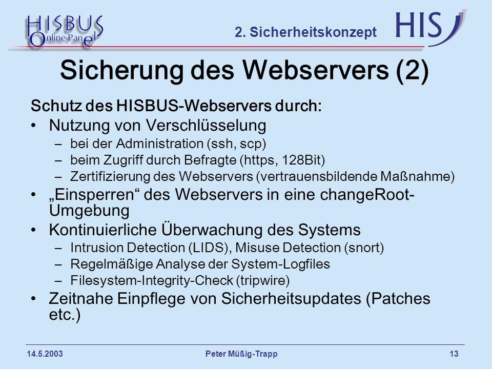 Peter Müßig-Trapp 13 14.5.2003 Sicherung des Webservers (2) Schutz des HISBUS-Webservers durch: Nutzung von Verschlüsselung –bei der Administration (s
