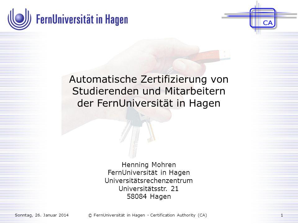 Sonntag, 26. Januar 20141© FernUniversität in Hagen - Certification Authority (CA) Automatische Zertifizierung von Studierenden und Mitarbeitern der F