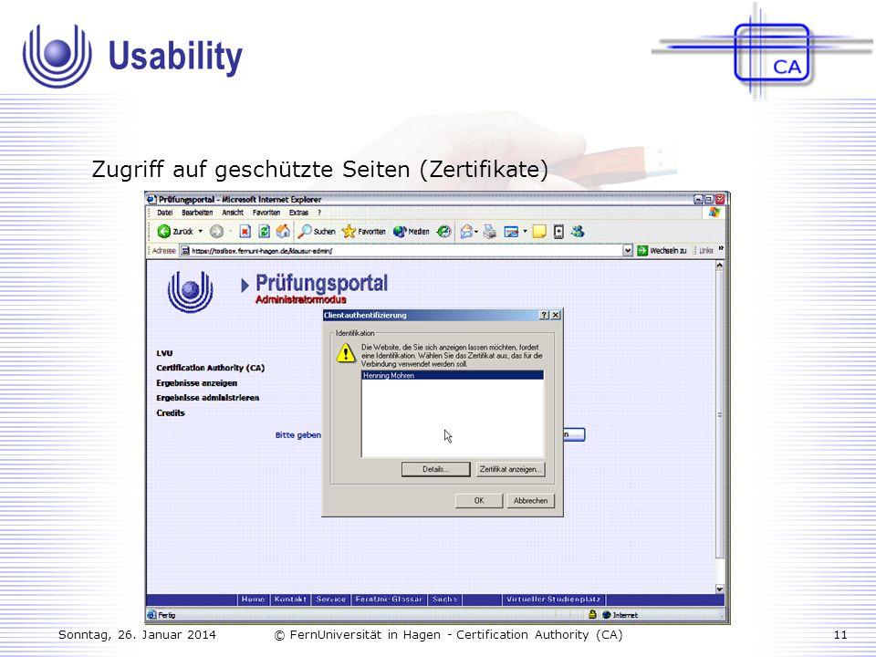 Sonntag, 26. Januar 201411© FernUniversität in Hagen - Certification Authority (CA) Zugriff auf geschützte Seiten (Zertifikate) Usability