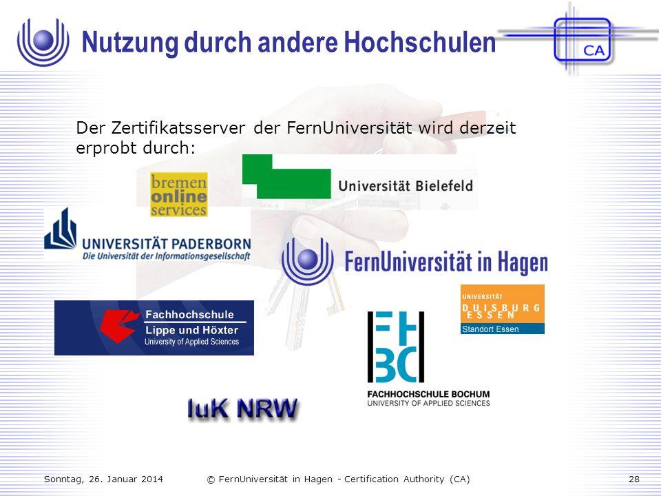 Sonntag, 26. Januar 201428© FernUniversität in Hagen - Certification Authority (CA) Der Zertifikatsserver der FernUniversität wird derzeit erprobt dur