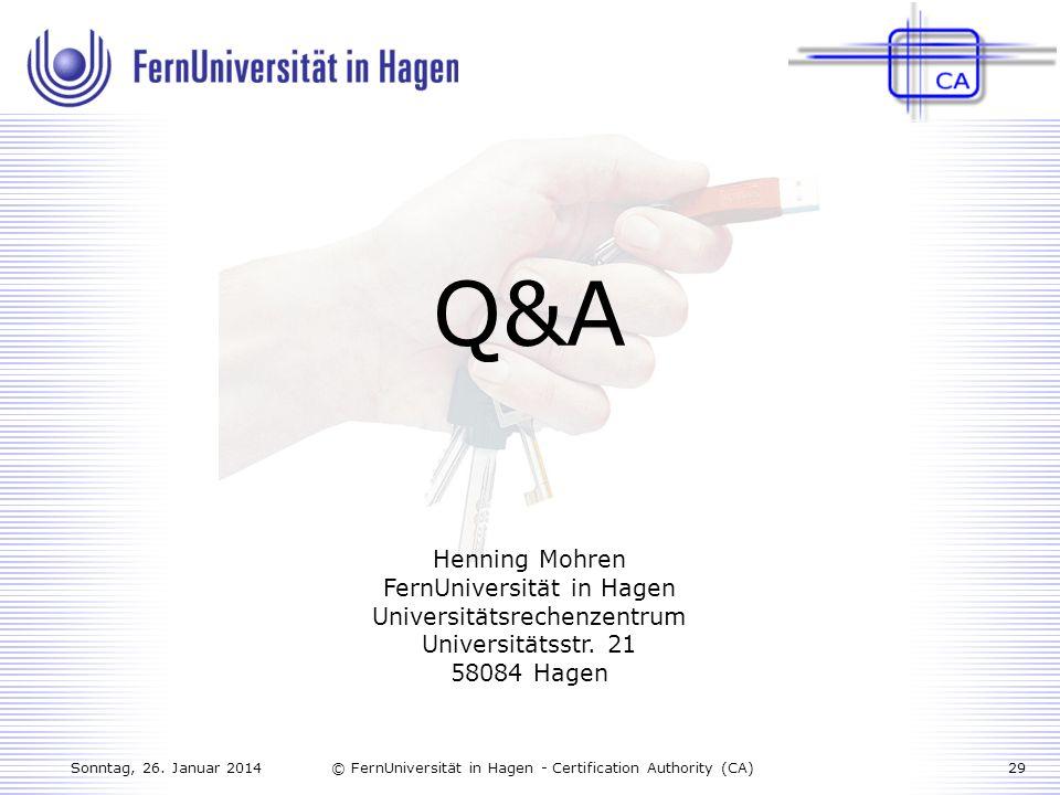Sonntag, 26. Januar 201429© FernUniversität in Hagen - Certification Authority (CA) Q&A Henning Mohren FernUniversität in Hagen Universitätsrechenzent