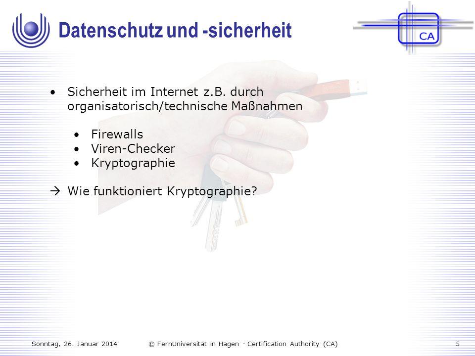 Sonntag, 26. Januar 20145© FernUniversität in Hagen - Certification Authority (CA) Sicherheit im Internet z.B. durch organisatorisch/technische Maßnah
