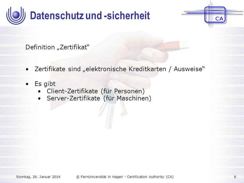 Sonntag, 26. Januar 20148© FernUniversität in Hagen - Certification Authority (CA) Definition Zertifikat Zertifikate sind elektronische Kreditkarten /
