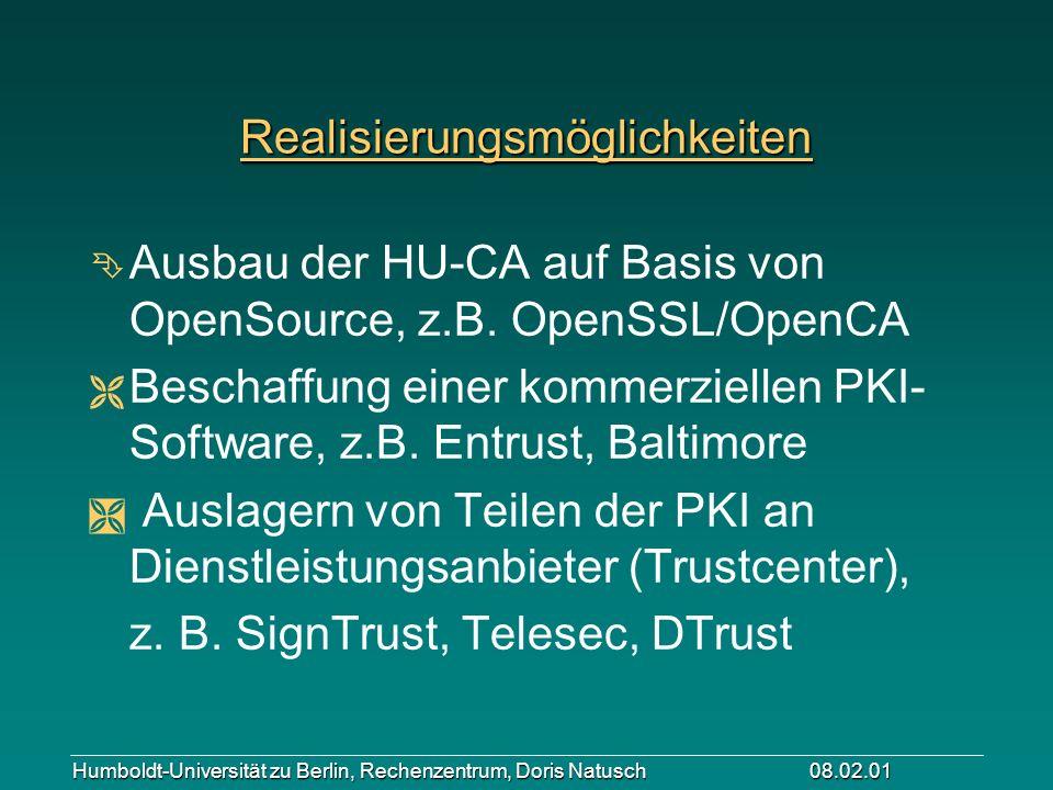 Humboldt-Universität zu Berlin, Rechenzentrum, Doris Natusch 08.02.01 Realisierungsmöglichkeiten Ê Ausbau der HU-CA auf Basis von OpenSource, z.B. Ope