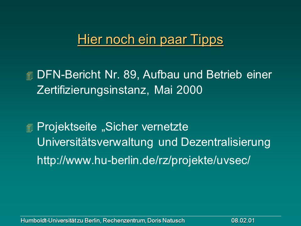 Humboldt-Universität zu Berlin, Rechenzentrum, Doris Natusch 08.02.01 Hier noch ein paar Tipps 4 DFN-Bericht Nr. 89, Aufbau und Betrieb einer Zertifiz