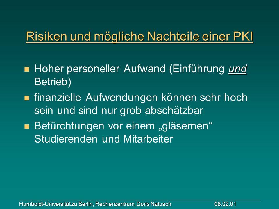 Humboldt-Universität zu Berlin, Rechenzentrum, Doris Natusch 08.02.01 Risiken und mögliche Nachteile einer PKI und n Hoher personeller Aufwand (Einfüh