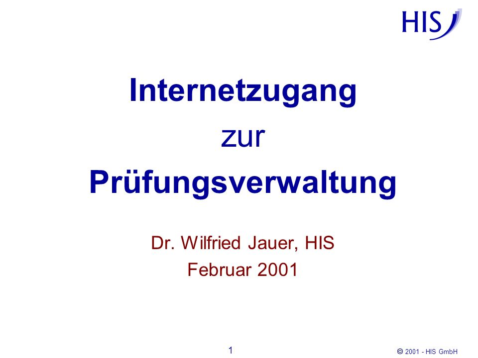 2001 - HIS GmbH 1 Internetzugang zur Prüfungsverwaltung Dr. Wilfried Jauer, HIS Februar 2001