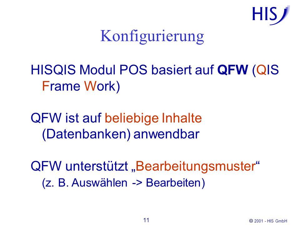 2001 - HIS GmbH 11 Konfigurierung HISQIS Modul POS basiert auf QFW (QIS Frame Work) QFW ist auf beliebige Inhalte (Datenbanken) anwendbar QFW unterstü