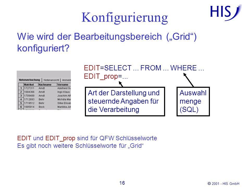 2001 - HIS GmbH 16 Konfigurierung EDIT und EDIT_prop sind für QFW Schlüsselworte Es gibt noch weitere Schlüsselworte für Grid Wie wird der Bearbeitung