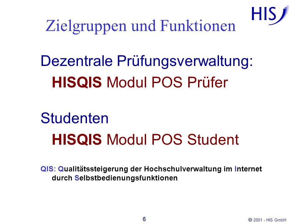 2001 - HIS GmbH 6 Dezentrale Prüfungsverwaltung: HISQIS Modul POS Prüfer Studenten HISQIS Modul POS Student QIS: Qualitätssteigerung der Hochschulverw