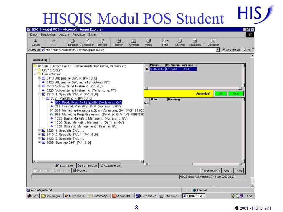 2001 - HIS GmbH 9 Funktionen HISQIS POS Prüfer prüfungsbezogene Anmeldung prüfungsbezogene Notenverbuchung prüfungsbezogene Notenansicht Prüfungsstatistik Stammdatenpflege EingabeProtokolleinsicht Sämtliche Funktionen sind browser-fähig (Java)