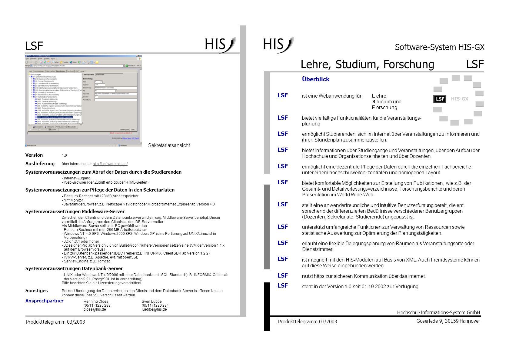 Lehre, Studium, Forschung LSF Software-System HIS-GX ist eine Webanwendung für:L ehre, S tudium und F orschung bietet vielfältige Funktionalitäten für die Veranstaltungs- planung ermöglicht Studierenden, sich im Internet über Veranstaltungen zu informieren und ihren Stundenplan zusammenzustellen.