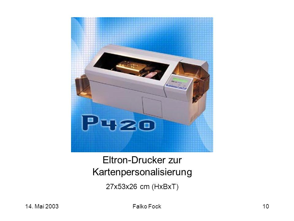 14. Mai 2003Falko Fock10 Eltron-Drucker zur Kartenpersonalisierung 27x53x26 cm (HxBxT)