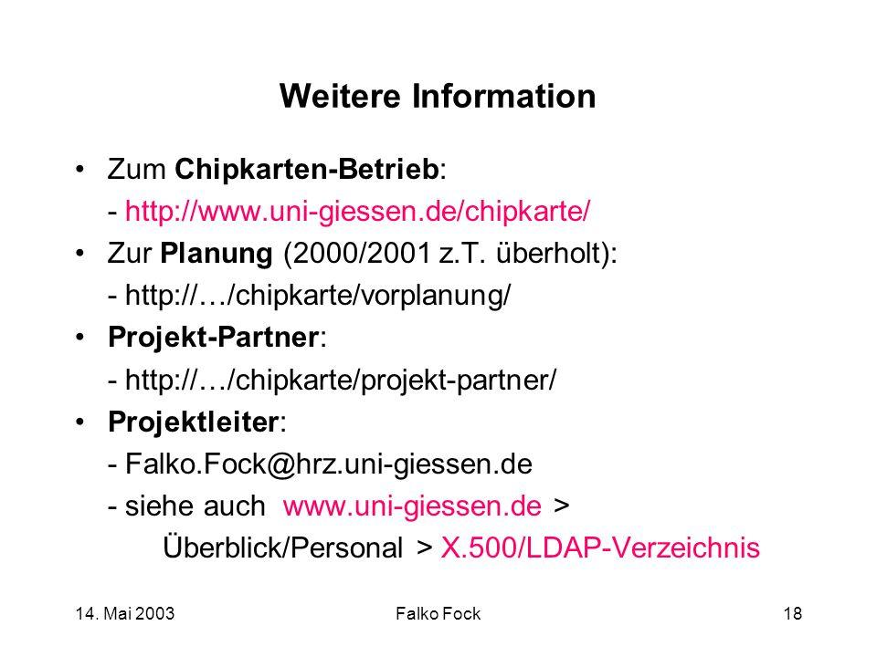 14. Mai 2003Falko Fock18 Weitere Information Zum Chipkarten-Betrieb: - http://www.uni-giessen.de/chipkarte/ Zur Planung (2000/2001 z.T. überholt): - h