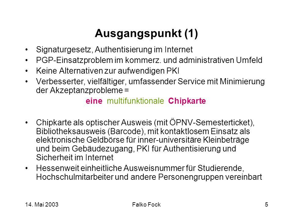 14. Mai 2003Falko Fock5 Ausgangspunkt (1) Signaturgesetz, Authentisierung im Internet PGP-Einsatzproblem im kommerz. und administrativen Umfeld Keine