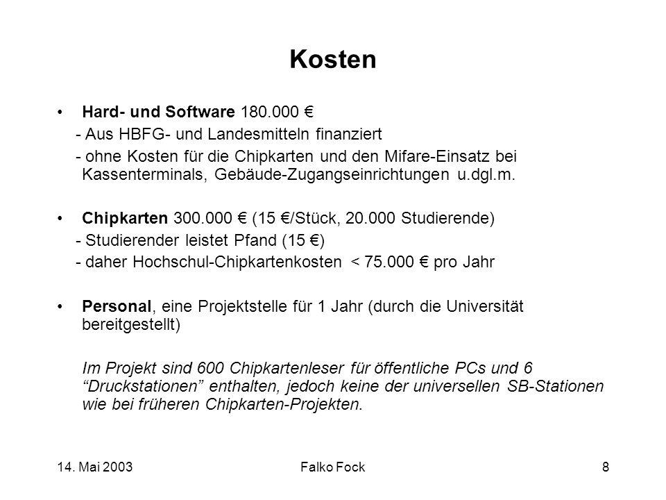 14. Mai 2003Falko Fock8 Kosten Hard- und Software 180.000 - Aus HBFG- und Landesmitteln finanziert - ohne Kosten für die Chipkarten und den Mifare-Ein