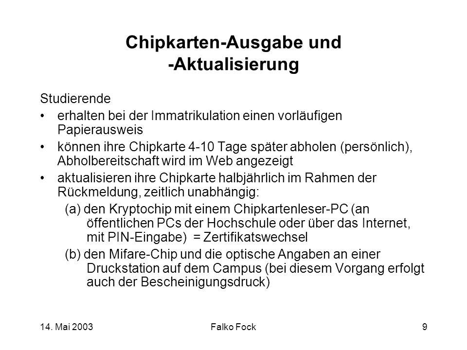 14. Mai 2003Falko Fock9 Chipkarten-Ausgabe und -Aktualisierung Studierende erhalten bei der Immatrikulation einen vorläufigen Papierausweis können ihr