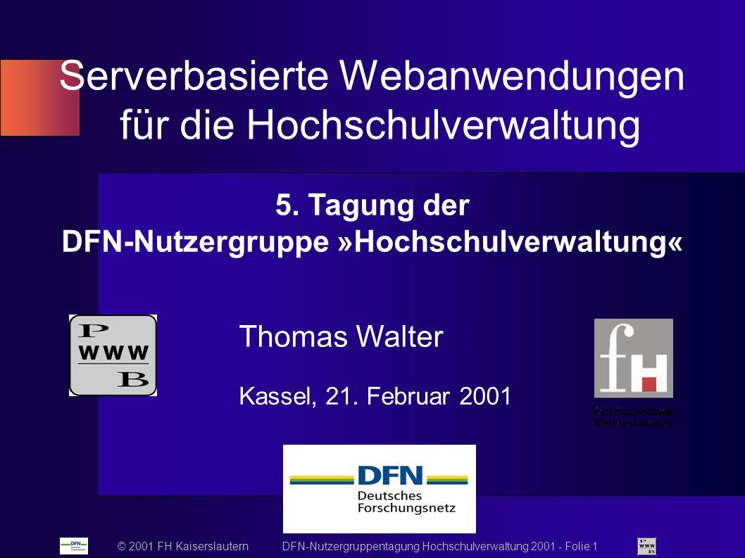 © 2001 FH Kaiserslautern DFN-Nutzergruppentagung Hochschulverwaltung 2001 - Folie 1 Serverbasierte Webanwendungen für die Hochschulverwaltung Thomas Walter Kassel, 21.