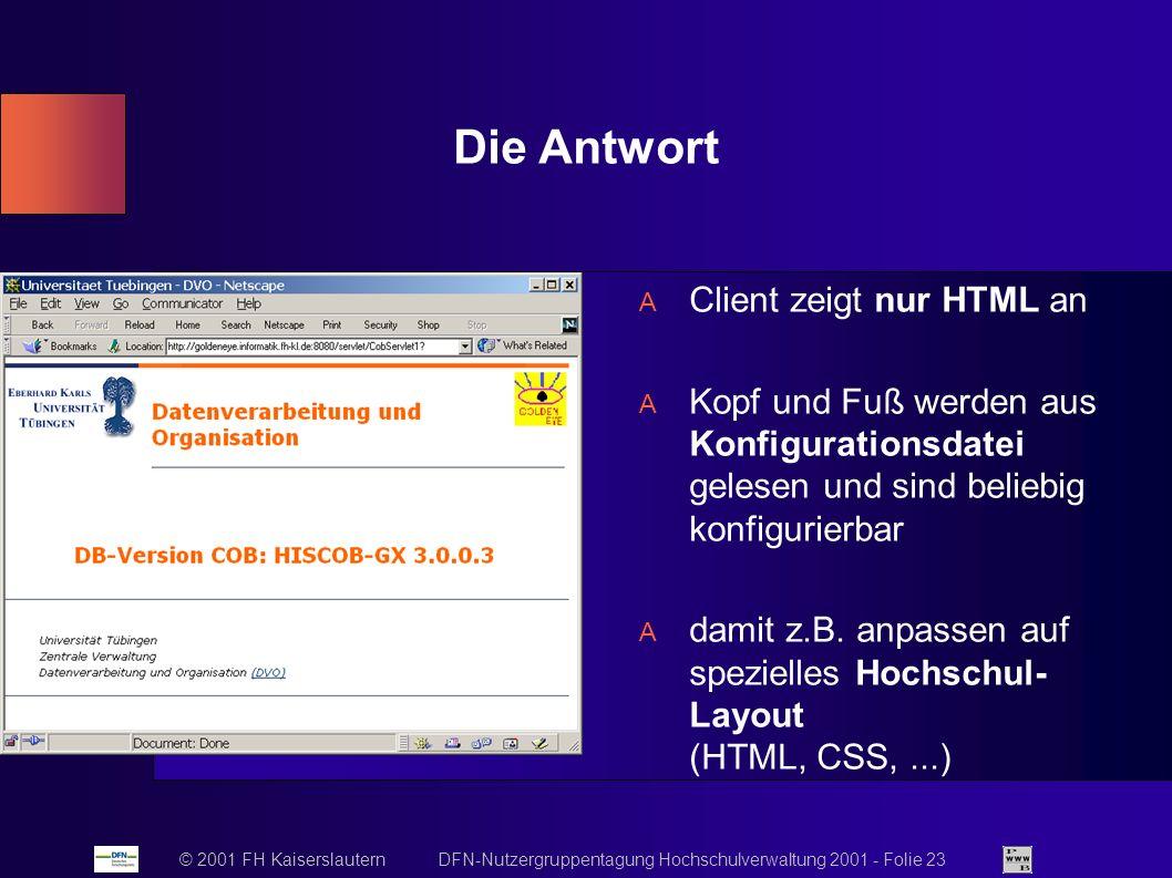 © 2001 FH Kaiserslautern DFN-Nutzergruppentagung Hochschulverwaltung 2001 - Folie 23 Client zeigt nur HTML an Kopf und Fuß werden aus Konfigurationsdatei gelesen und sind beliebig konfigurierbar damit z.B.
