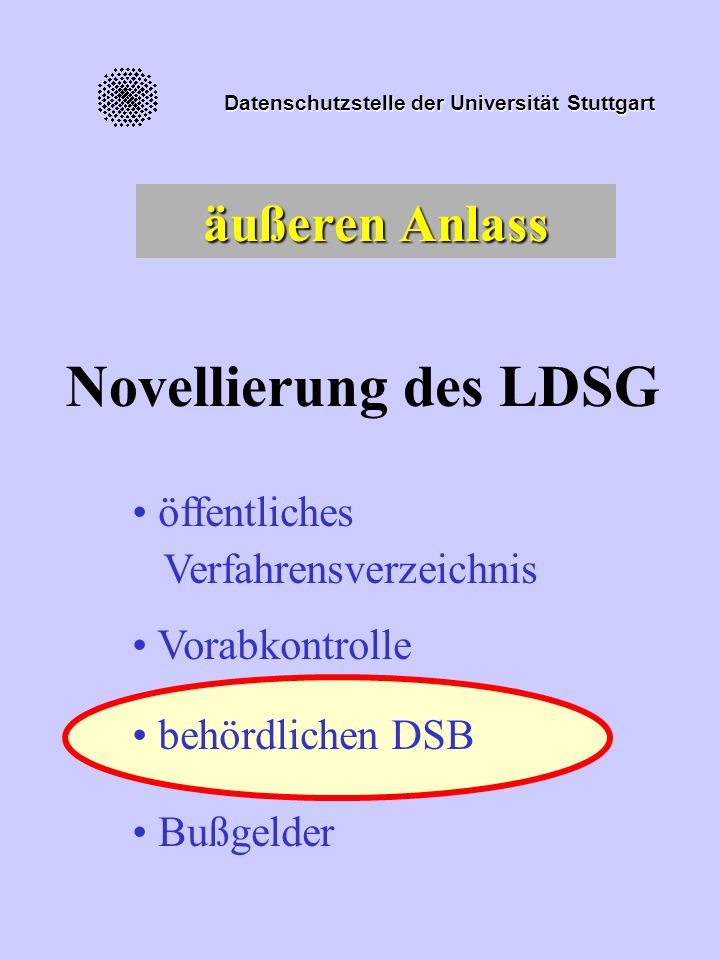 Datenschutzstelle der Universität Stuttgart äußeren Anlass Novellierung des LDSG öffentliches Verfahrensverzeichnis Vorabkontrolle behördlichen DSB Bußgelder