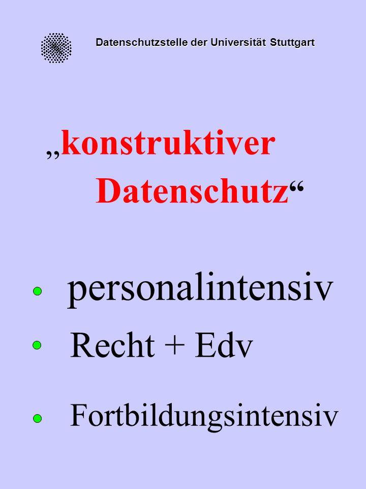 Datenschutzstelle der Universität Stuttgart konstruktiver Datenschutz personalintensiv Recht + Edv Fortbildungsintensiv