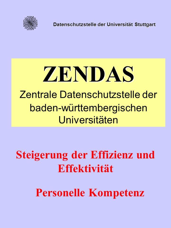 Datenschutzstelle der Universität Stuttgart ZENDAS Zentrale Datenschutzstelle der baden-württembergischen Universitäten Steigerung der Effizienz und Effektivität Personelle Kompetenz