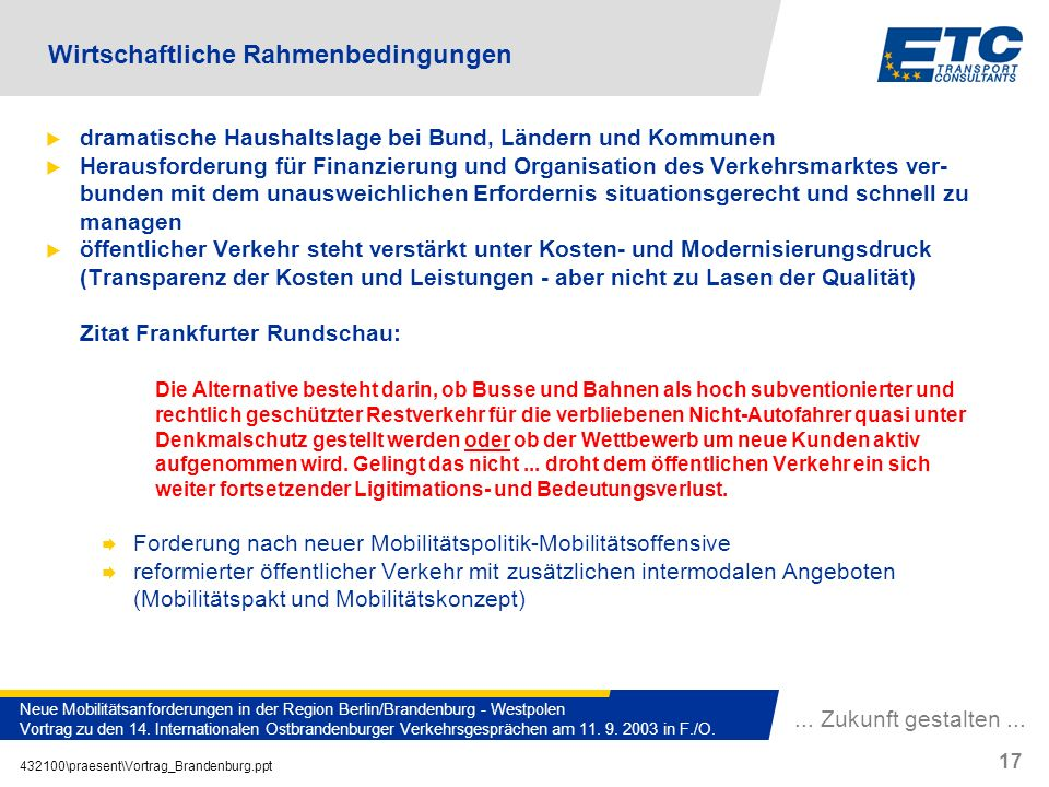 ... Zukunft gestalten... 432100\praesent\Vortrag_Brandenburg.ppt 17 Neue Mobilitätsanforderungen in der Region Berlin/Brandenburg - Westpolen Vortrag