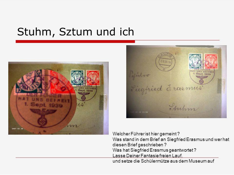 Stuhm, Sztum und ich Welcher Führer ist hier gemeint ? Was stand in dem Brief an Siegfried Erasmus und wer hat diesen Brief geschrieben ? Was hat Sieg
