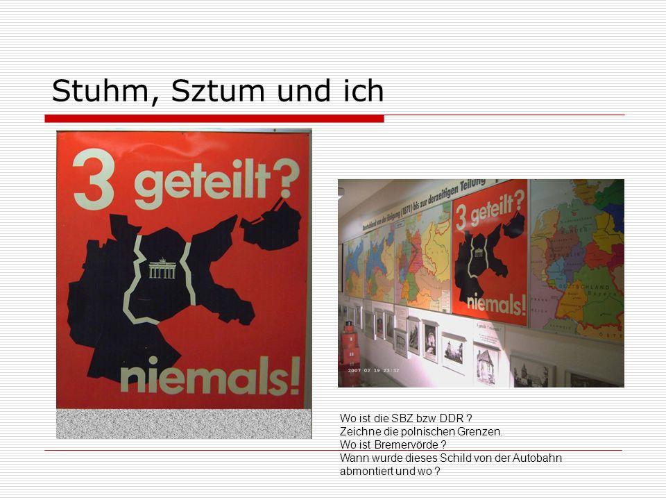 Stuhm, Sztum und ich Wo ist die SBZ bzw DDR ? Zeichne die polnischen Grenzen. Wo ist Bremervörde ? Wann wurde dieses Schild von der Autobahn abmontier