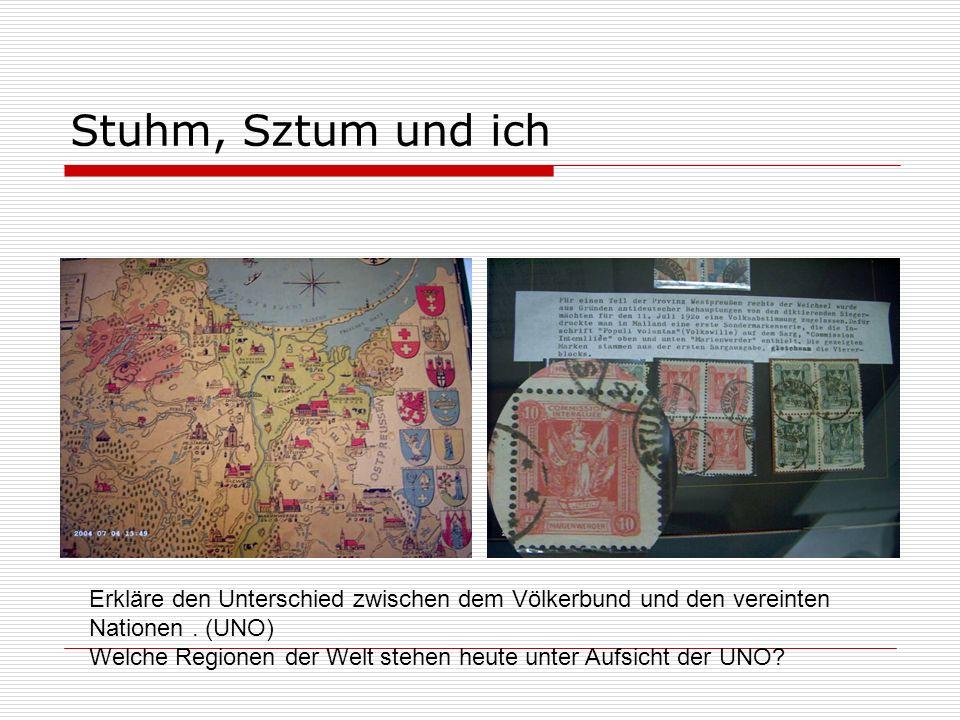 Stuhm, Sztum und ich Erkläre den Unterschied zwischen dem Völkerbund und den vereinten Nationen. (UNO) Welche Regionen der Welt stehen heute unter Auf