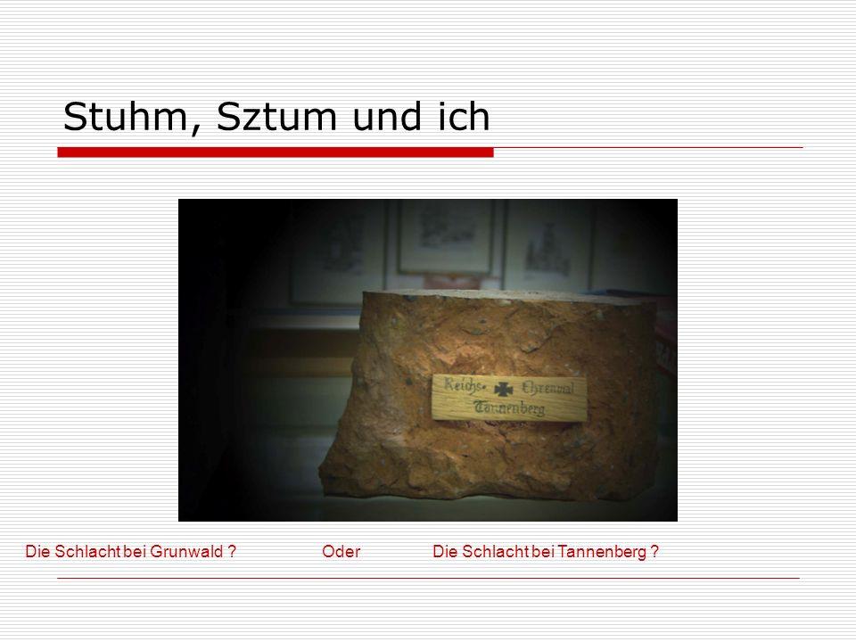 Stuhm, Sztum und ich Die Schlacht bei Grunwald ? Oder Die Schlacht bei Tannenberg ?