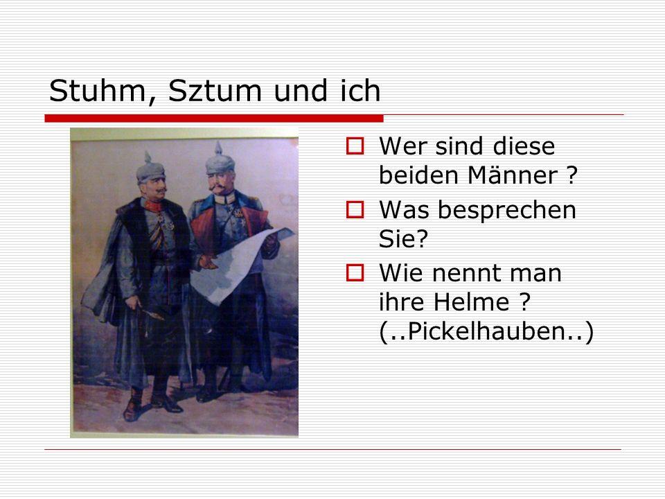 Stuhm, Sztum und ich Wer sind diese beiden Männer ? Was besprechen Sie? Wie nennt man ihre Helme ? (..Pickelhauben..)
