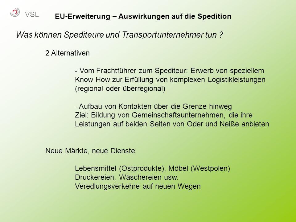 EU-Erweiterung – Auswirkungen auf die Spedition Was können Spediteure und Transportunternehmer tun ? 2 Alternativen - Vom Frachtführer zum Spediteur:
