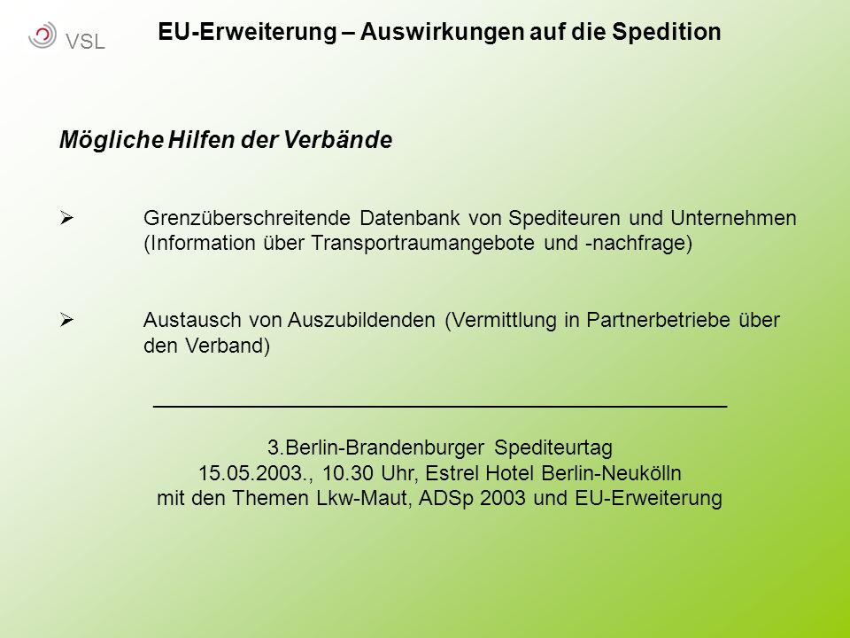 EU-Erweiterung – Auswirkungen auf die Spedition Mögliche Hilfen der Verbände Grenzüberschreitende Datenbank von Spediteuren und Unternehmen (Informati