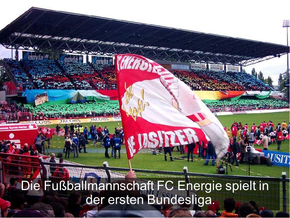 Die Fußballmannschaft FC Energie spielt in der ersten Bundesliga.
